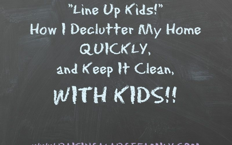 """""""Line Up!""""  Time To Declutter The House, Kids!!  How We Keep Our Home Clean."""
