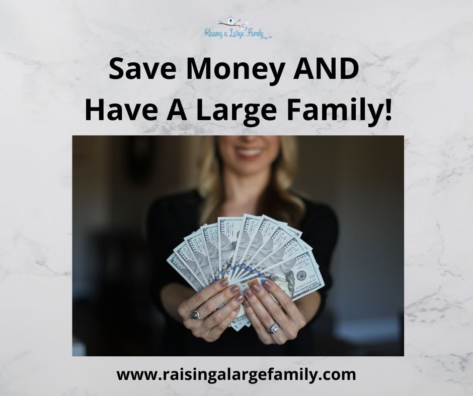 Save Money AND Have a Large Family!
