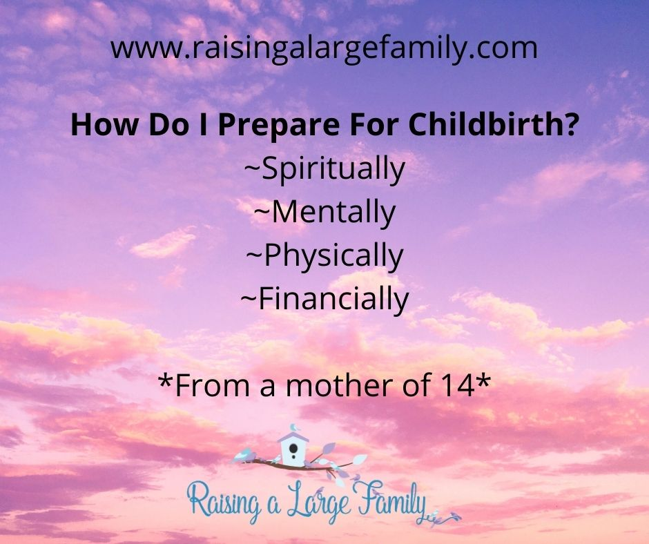 Preparing for childbirth takes a little mental, spiritual, and physical preparation, no matter how many children you've had, and I've had 14. Here's what I do.