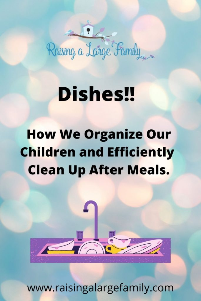 Dishes! How We Organize Our Children and Efficiently Clean Up After Meals.